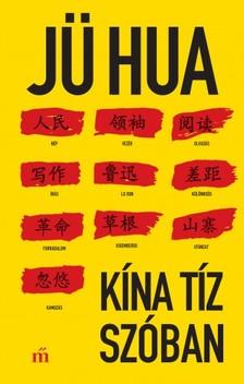 JÜ HUA - Kína tíz szóban [eKönyv: epub, mobi]