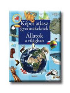 Napraforgó Könyvkiadó - KÉPES ATLASZ GYEREKEKNEK - ÁLLATOK A VILÁGBAN