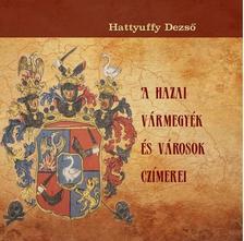 Hattyuffy Dezső - A hazai vármegyék és városok czímerei
