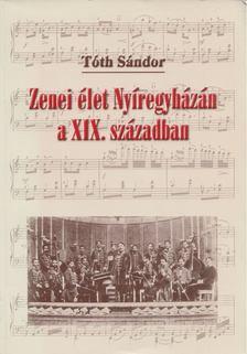 Tóth Sándor - Zenei élet Nyíregyházán a XIX. században [antikvár]