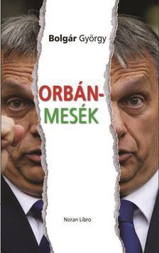 BOLGÁR GYÖRGY - Orbán-mesék [antikvár]
