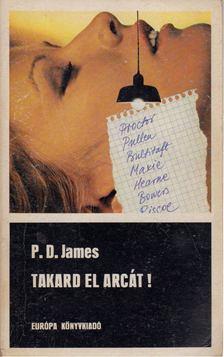 P. D. JAMES - Takard el arcát! [antikvár]