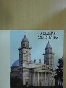 Bura László - A szatmári Székesegyház [antikvár]