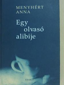 Menyhért Anna - Egy olvasó alibije [antikvár]