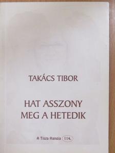 Takács Tibor - Hat asszony meg a hetedik [antikvár]