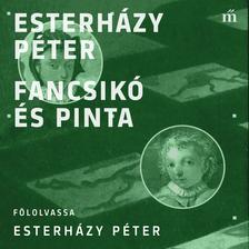ESTERHÁZY PÉTER - Fancsikó és Pinta [eHangoskönyv]
