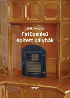 Libik András - Fatüzelésű épített kályhák