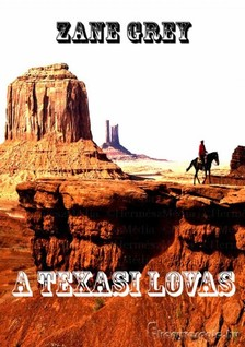Zane Grey - A texasi lovas [eKönyv: epub, mobi]