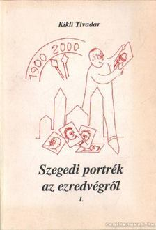 Kikli Tivadar - Szegedi portrék az ezredvégről I. [antikvár]