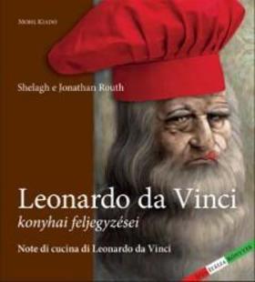 SHELAGH & JONATHAN ROUTH - Leonardo da Vinci konyhai feljegyzései
