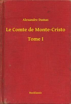 Alexandre DUMAS - Le Comte de Monte-Cristo - Tome I [eKönyv: epub, mobi]
