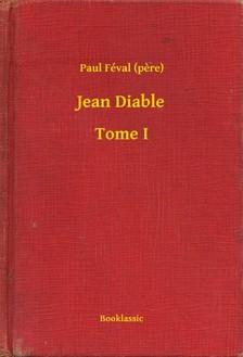 (pere) Paul Féval - Jean Diable - Tome I [eKönyv: epub, mobi]