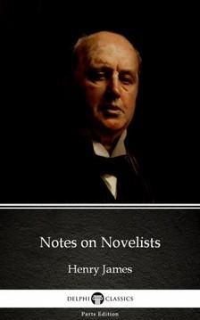 Delphi Classics Henry James, - Notes on Novelists by Henry James (Illustrated) [eKönyv: epub, mobi]