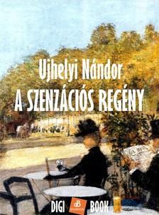 UJHELYI NÁNDOR - A szenzációs regény [eKönyv: epub, mobi]