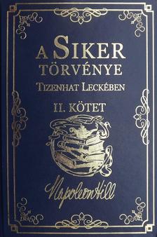 Napoleon Hill - A Siker Törvénye Tizenhat Leckében II. Kötet