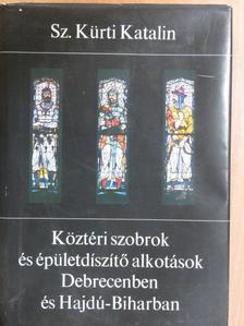 Sz. Kürti Katalin - Köztéri szobrok és épületdíszítő alkotások Debrecenben és Hajdú-Biharban [antikvár]