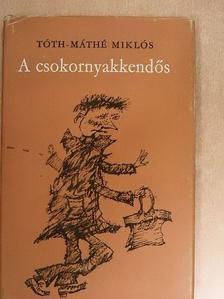 Tóth-Máthé Miklós - A csokornyakkendős [antikvár]