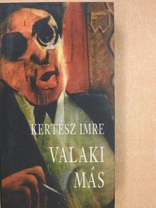 Kertész Imre - Valaki más [antikvár]