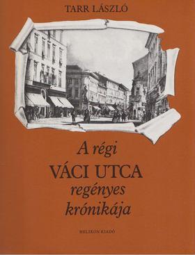 TARR LÁSZLÓ - A régi Váci utca regényes krónikája [antikvár]