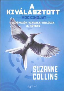 Suzanne Collins - A KIVÁLASZTOTT - AZ ÉHEZŐK VIADALA III.