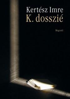 KERTÉSZ IMRE - K. dosszié [eKönyv: pdf, epub, mobi]