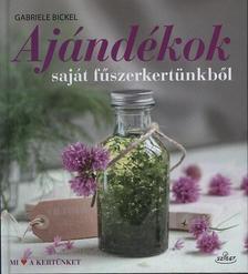 Gabriele Bickel - Ajándékok saját fűszerkertünkből
