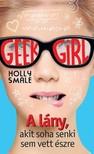 Holly Smale - Geek girl 1. - A lány, akit soha senki sem vett észre [eKönyv: epub, mobi]