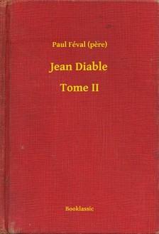 (pere) Paul Féval - Jean Diable - Tome II [eKönyv: epub, mobi]