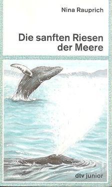NINA, RAUPRICH - Die sanften Riesen der Meere [antikvár]
