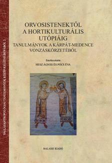 Pócs Éva, Hesz Ágnes - Orvosistenektől a hortikulturális utópiáig (Szerk. Pócs Éva, Hesz Ágnes)