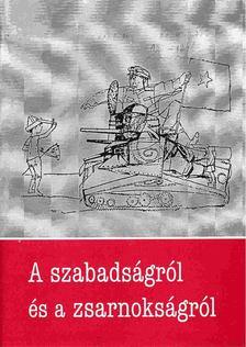 Pomogáts Béla - A szabadságról és a zsarnokságról [antikvár]