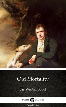 Delphi Classics Sir Walter Scott, - Old Mortality by Sir Walter Scott (Illustrated) [eKönyv: epub, mobi]