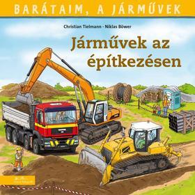 Christian Tielmann - Barátaim, a járművek 4. - Járművek az építkezésen