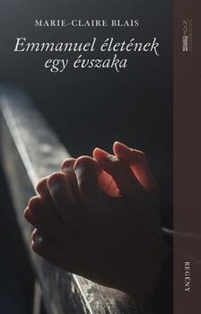 Marie-Claire Blais - Emmanuel életének egy évszaka [eKönyv: pdf, epub, mobi]