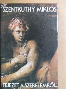 Szentkuthy Miklós - Fejezet a szerelemről [antikvár]