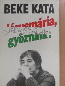 Beke Kata - Jézusmária, győztünk! (dedikált példány) [antikvár]