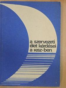 Bánhidi Emil - A szervezeti élet kérdései a KISZ-ben [antikvár]