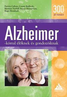 Patricia Callone, Connie Kudlacek,  Barabara Vasiloff, Janaan Manternach,  Roger Brumback - 300 jó tanács Alzheimer-kórral élőknek és gondozóiknak