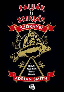 Adrian Smith - Folyók és sziklák szörnyei: Az Iron Maiden őrült pecása