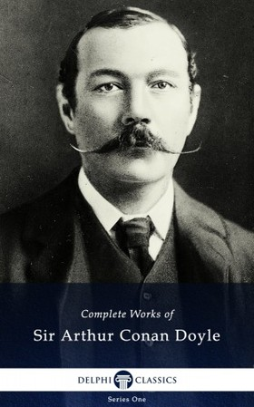 Arthur Conan Doyle - Delphi Complete Works of Sir Arthur Conan Doyle (Illustrated) [eKönyv: epub, mobi]