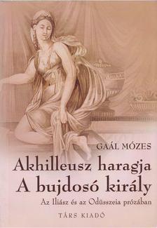 GAÁL MÓZES - Akhilleusz haragja / A bujdosó király [antikvár]