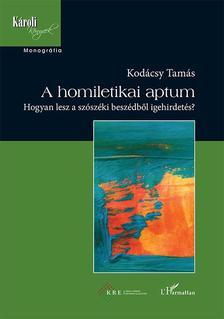 Kodácsy Tamás - A homiletikai aptum - Hogyan lesz a szószéki beszédből igehirdetés?