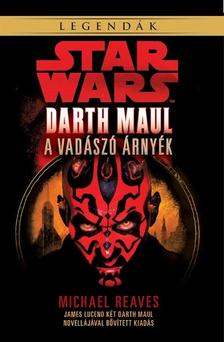 Michael Reaves - Star Wars: Darth Maul, a vadászó árnyék - Star Wars