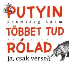 Schmideg Ádám - Putyin többet tud rólad - ja, csak versek