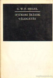 Hegel, Georg Wilhelm Friedrich - Ifjúkori írások [antikvár]