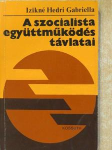 Izikné Hedri Gabriella - A szocialista együttműködés távlatai [antikvár]
