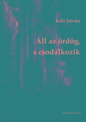 Káli István - Áll az ördög, s csodálkozik