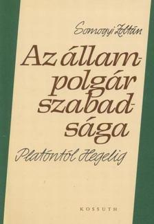Somogyi Zoltán - Az állampolgár szabadsága Platóntól Hegelig [antikvár]