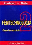 FRISCHHERZ,A.-PIEGLER,H - FÉMTECHNOLÓGIA 2. - SZAKISMERETEK