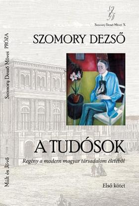 SZOMORY DEZSŐ - A tudósok I-II. - Regény a modern magyar társadalom életéből